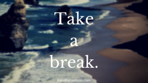 Take a break.